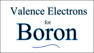 Boron Number of Valence Electrons